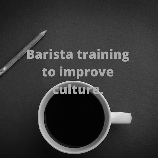Barista training to improve culture