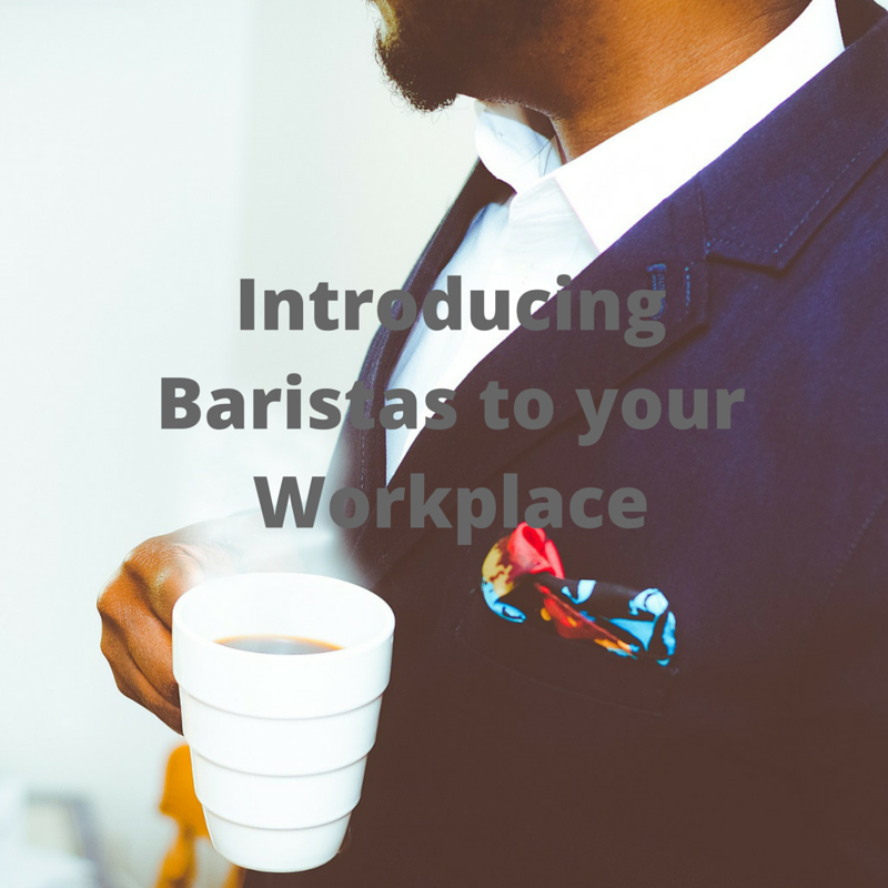 introducing baristas to your workplace